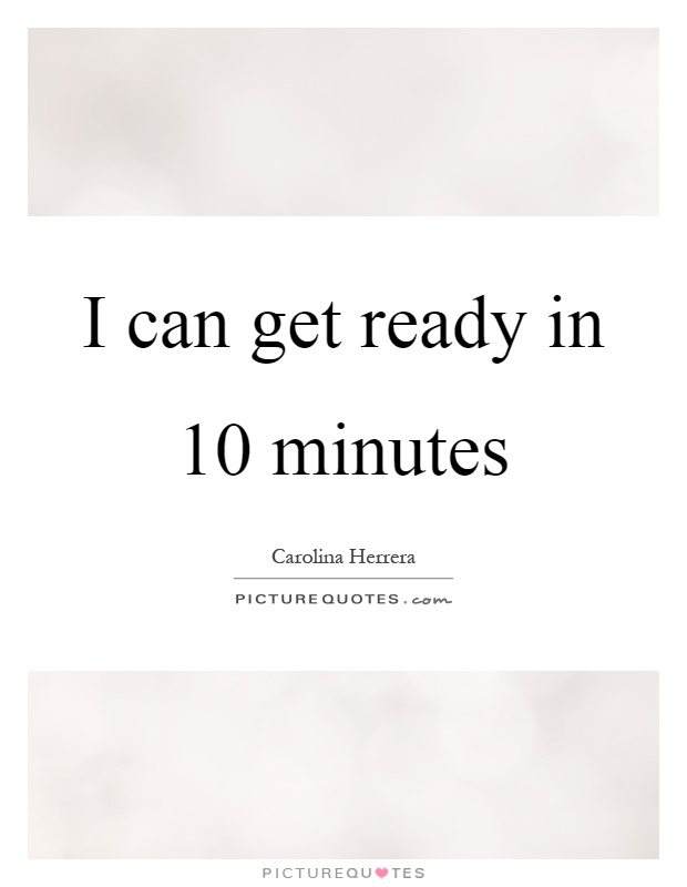 I can get ready in 10 minutes Picture Quote #1