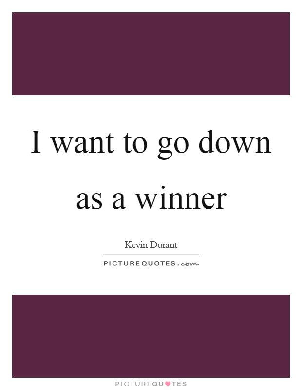 I want to go down as a winner Picture Quote #1