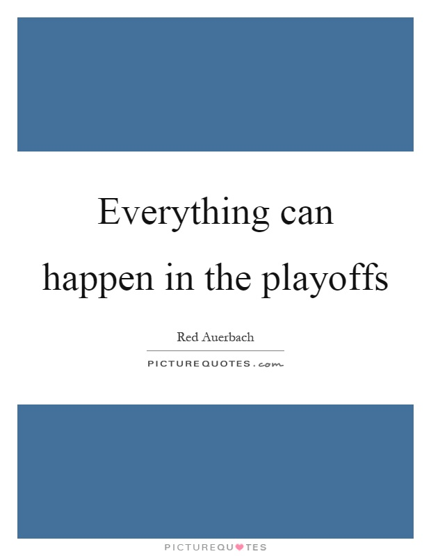 Everything can happen in the playoffs Picture Quote #1