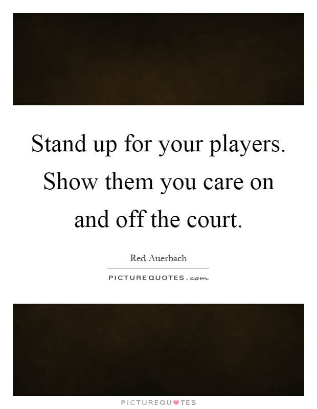 Stand up for your players. Show them you care on and off the court Picture Quote #1