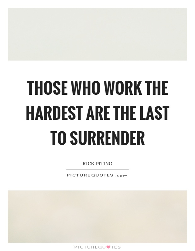 Those who work the hardest are the last to surrender Picture Quote #1