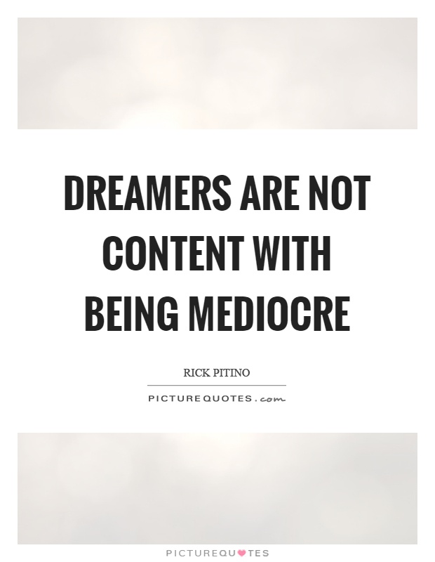 Dreamers are not content with being mediocre Picture Quote #1