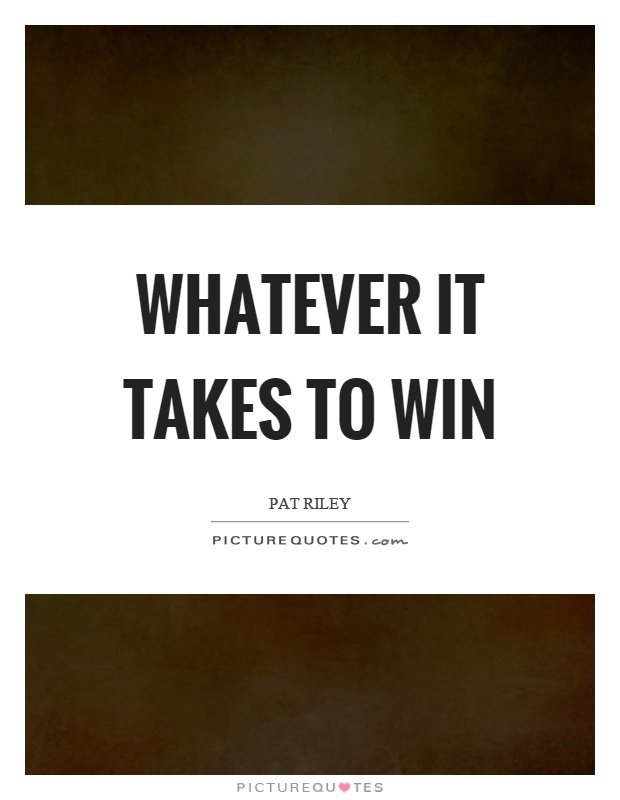 Whatever it takes to win Picture Quote #1