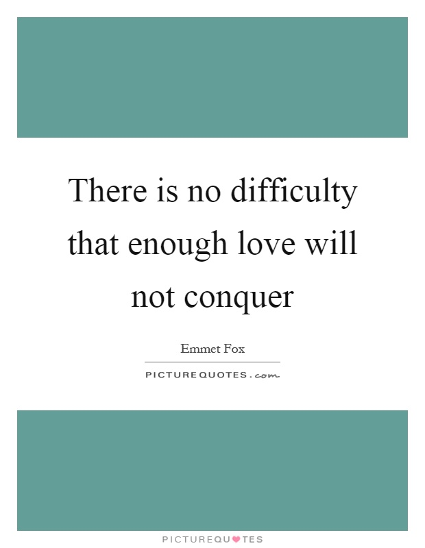 There is no difficulty that enough love will not conquer Picture Quote #1