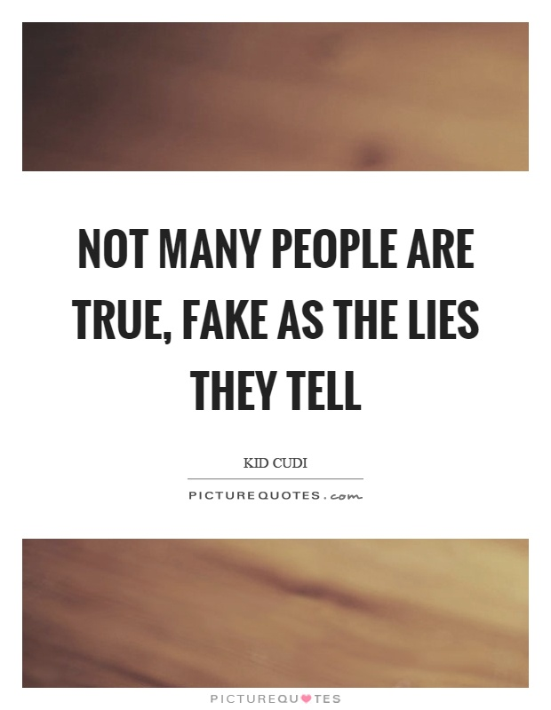 Not many people are true, fake as the lies they tell Picture Quote #1