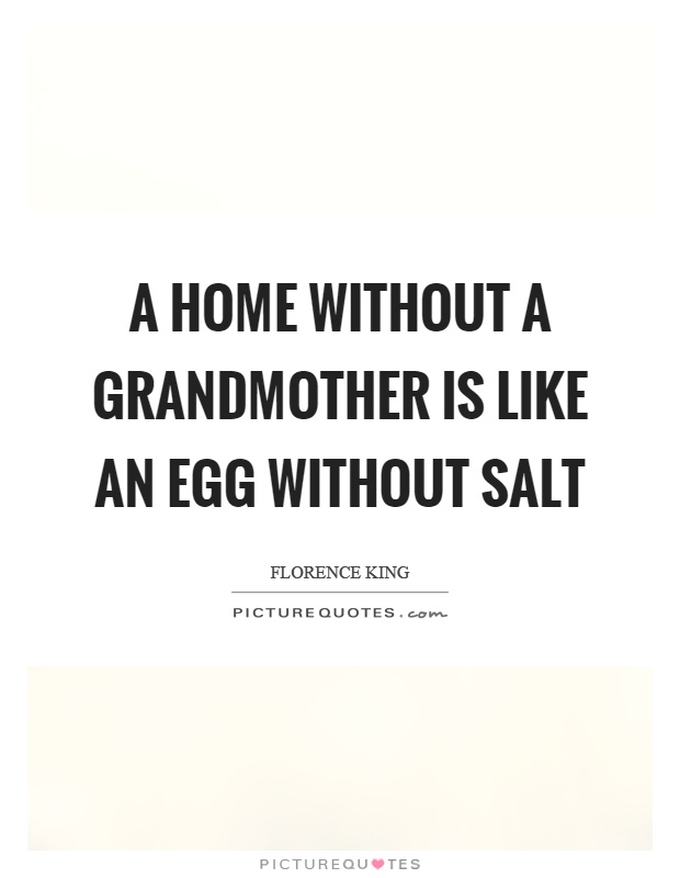 A home without a grandmother is like an egg without salt Picture Quote #1