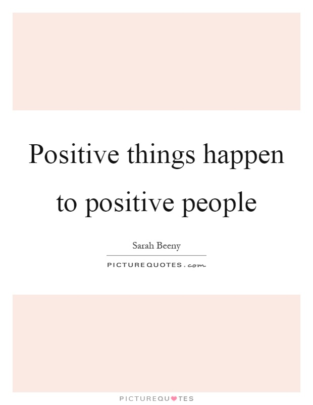 Positive things happen to positive people Picture Quote #1