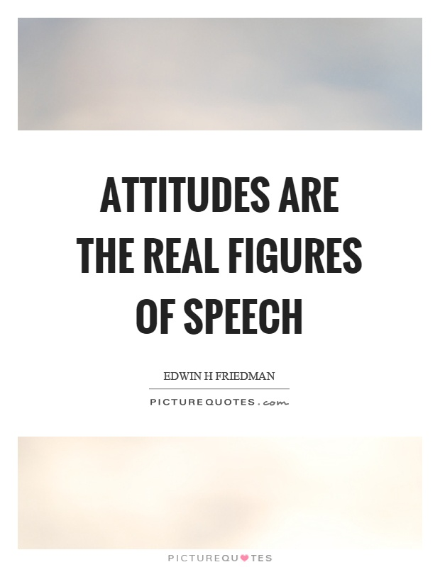 Attitudes are the real figures of speech Picture Quote #1