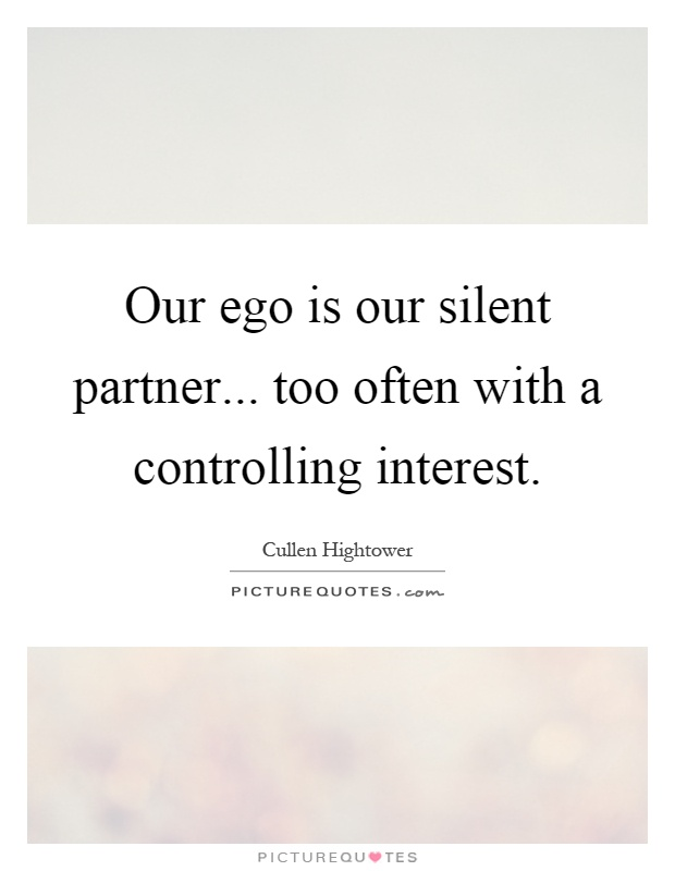 Our ego is our silent partner... too often with a controlling interest Picture Quote #1