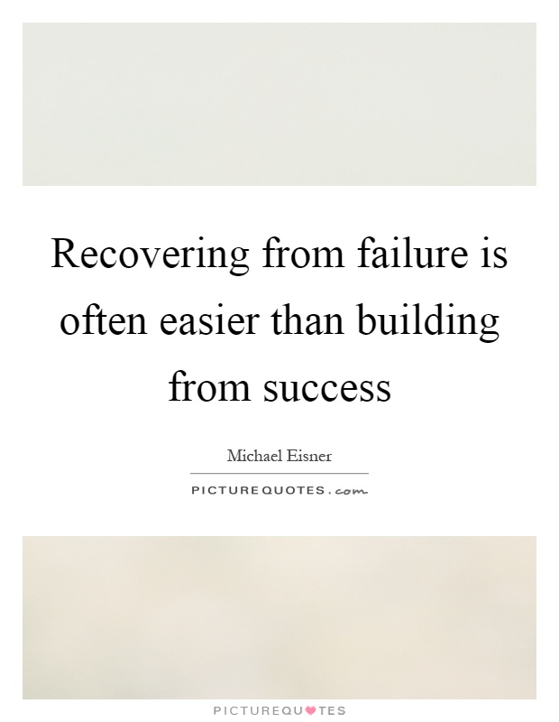 Recovering from failure is often easier than building from success Picture Quote #1