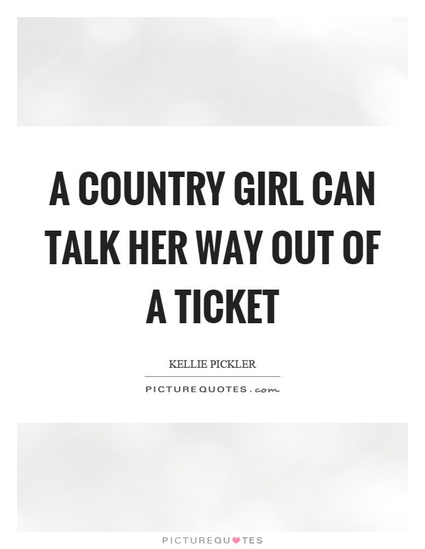 A country girl can talk her way out of a ticket Picture Quote #1