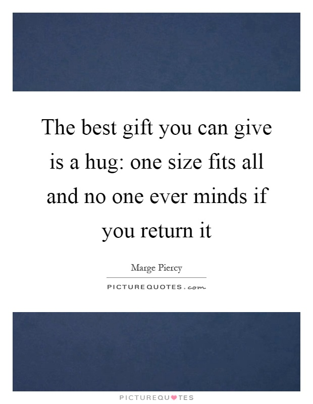 The best gift you can give is a hug: one size fits all and no one ever minds if you return it Picture Quote #1