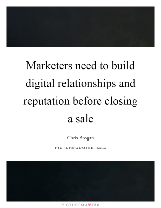 Marketers need to build digital relationships and reputation before closing a sale Picture Quote #1