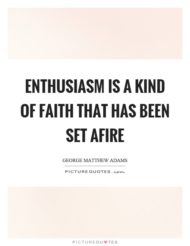Enthusiasm is a kind of faith that has been set afire Picture Quote #1