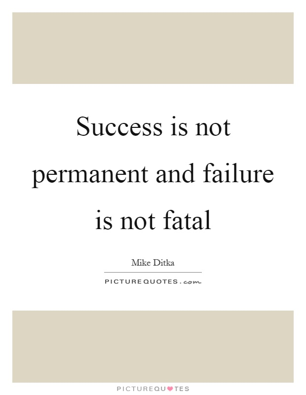 Success is not permanent and failure is not fatal Picture Quote #1