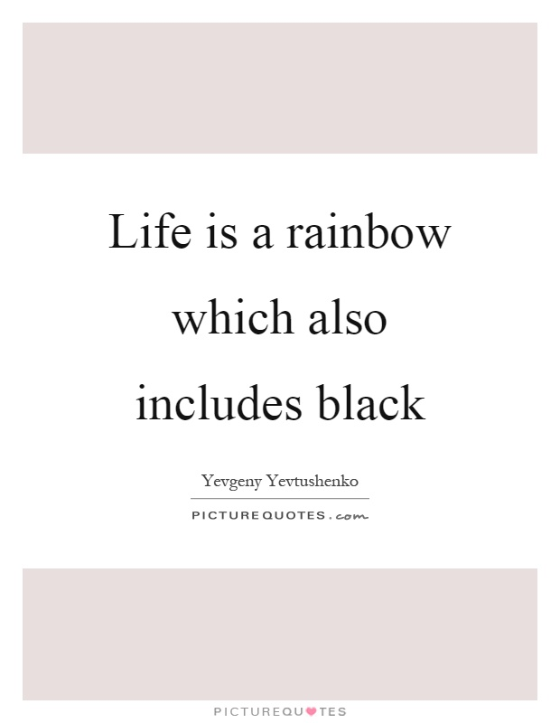 Life is a rainbow which also includes black Picture Quote #1
