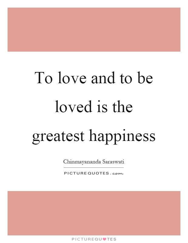 To love and to be loved is the greatest happiness Picture Quote #1