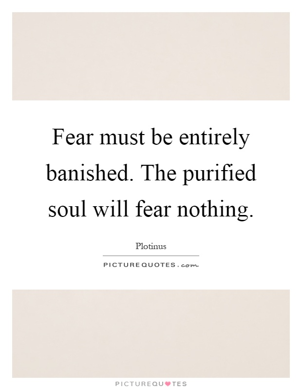 Fear must be entirely banished. The purified soul will fear nothing Picture Quote #1