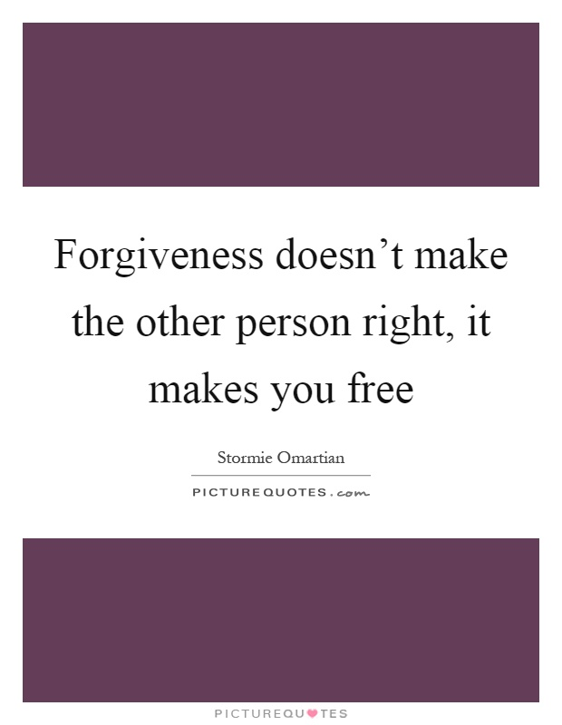 Forgiveness doesn't make the other person right, it makes you free Picture Quote #1