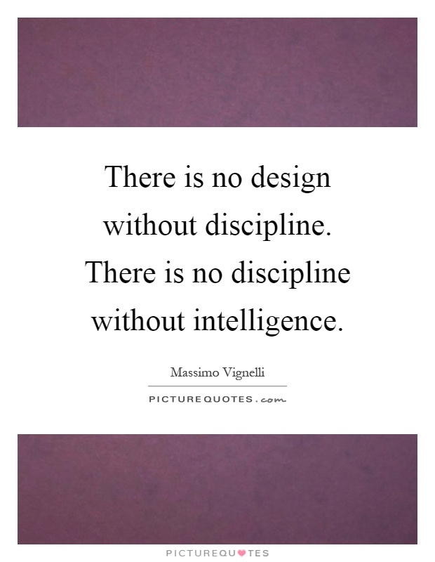 There is no design without discipline. There is no discipline without intelligence Picture Quote #1