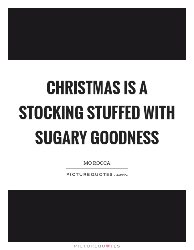 Christmas is a stocking stuffed with sugary goodness Picture Quote #1