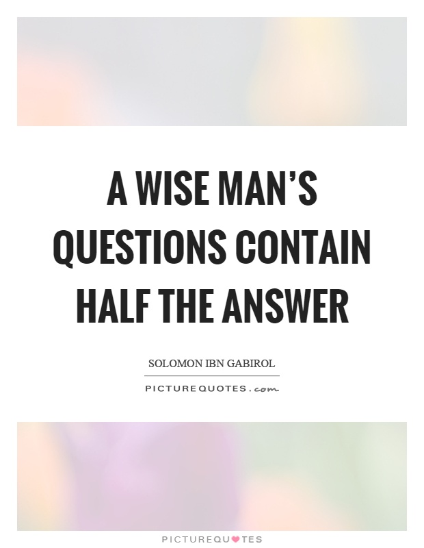 A wise man's questions contain half the answer Picture Quote #1