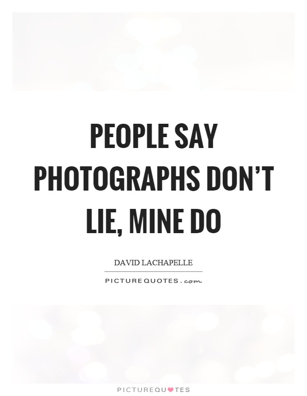 People say photographs don't lie, mine do Picture Quote #1