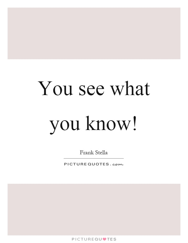 You see what you know! Picture Quote #1