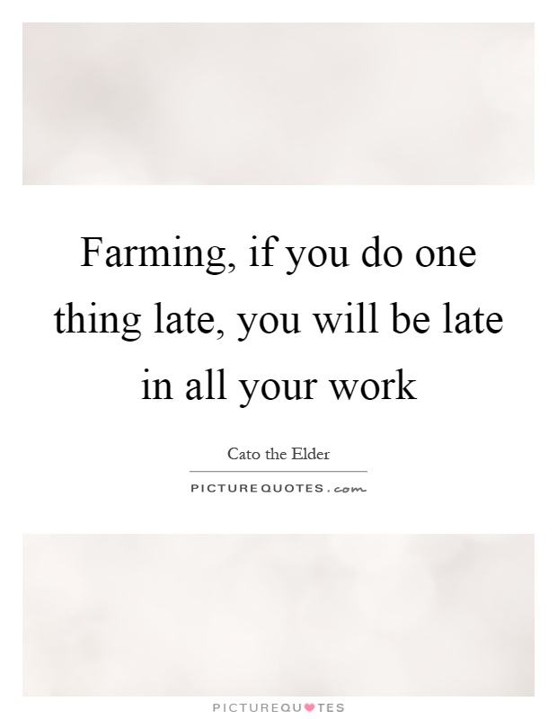 Farming, if you do one thing late, you will be late in all your work Picture Quote #1