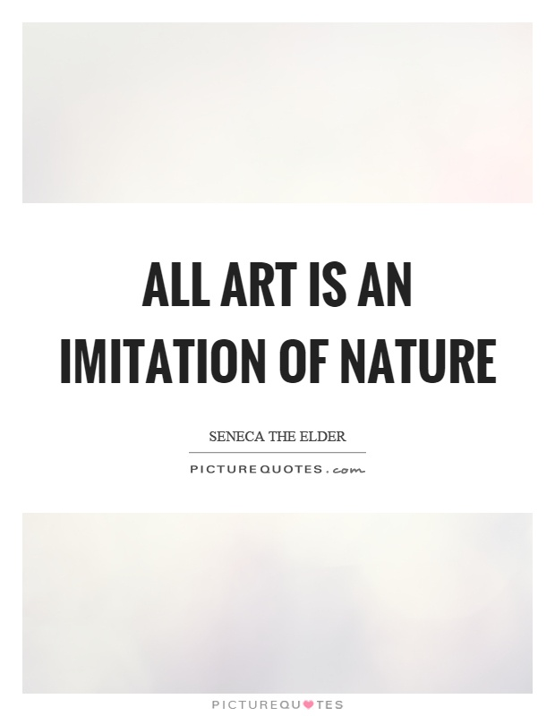All art is an imitation of nature Picture Quote #1