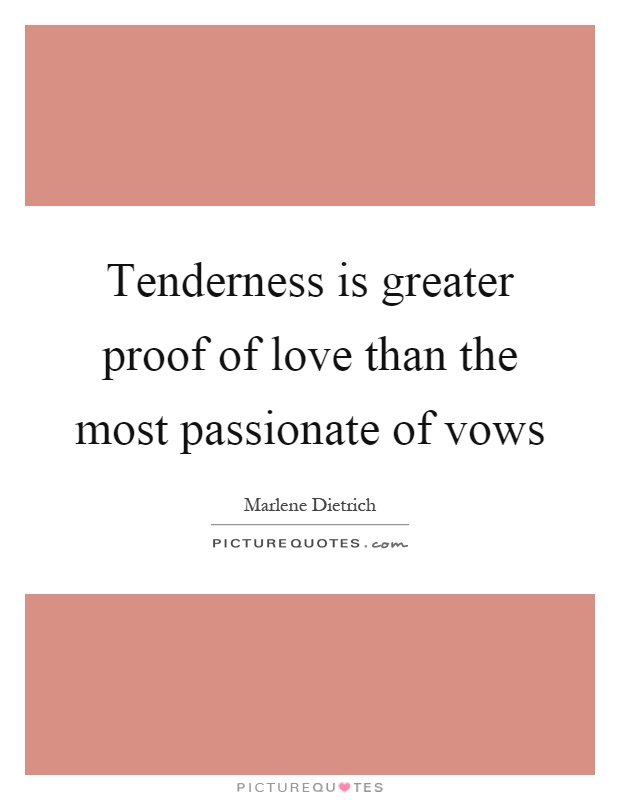 Tenderness is greater proof of love than the most passionate of vows Picture Quote #1