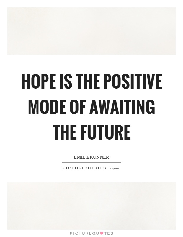 Hope is the positive mode of awaiting the future Picture Quote #1