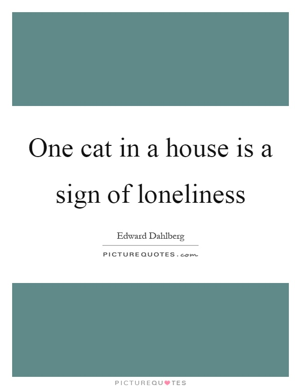 One cat in a house is a sign of loneliness Picture Quote #1