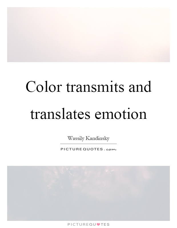 Color transmits and translates emotion Picture Quote #1