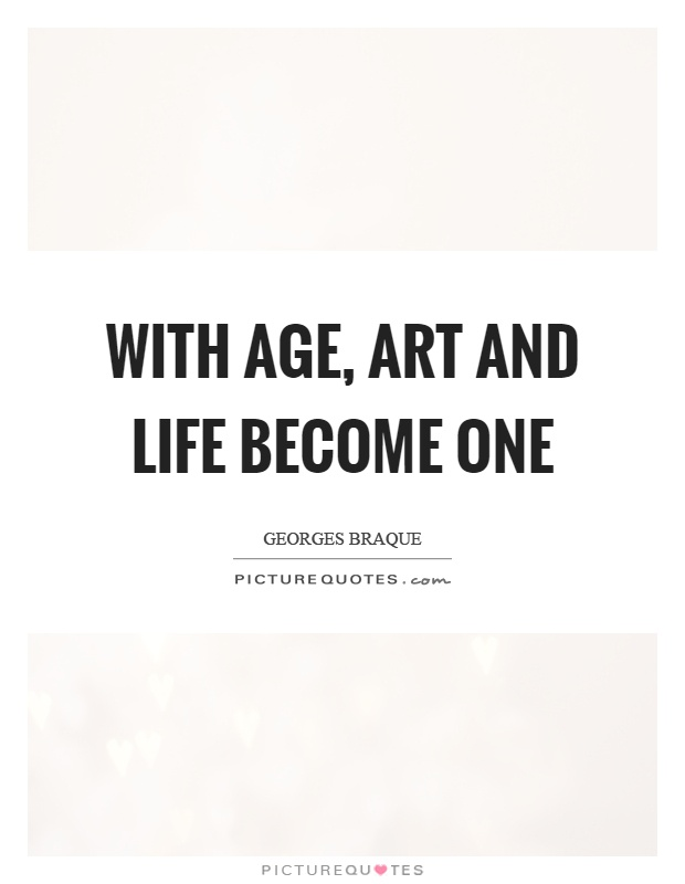 With age, art and life become one Picture Quote #1
