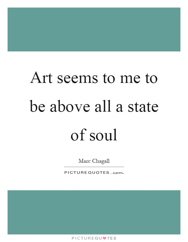 Art seems to me to be above all a state of soul Picture Quote #1