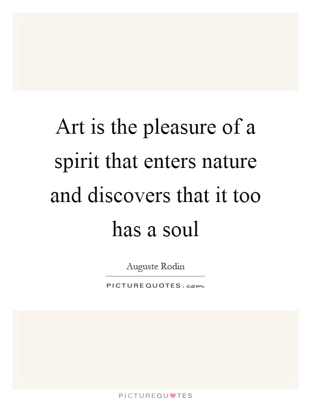 Art is the pleasure of a spirit that enters nature and discovers that it too has a soul Picture Quote #1