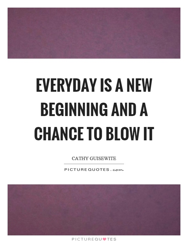 Everyday is a new beginning and a chance to blow it Picture Quote #1