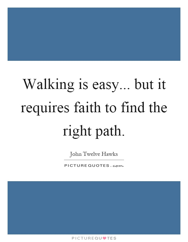 Walking is easy... but it requires faith to find the right path Picture Quote #1