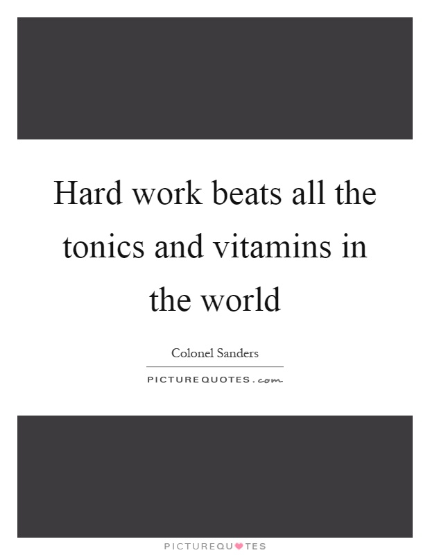 Hard work beats all the tonics and vitamins in the world Picture Quote #1