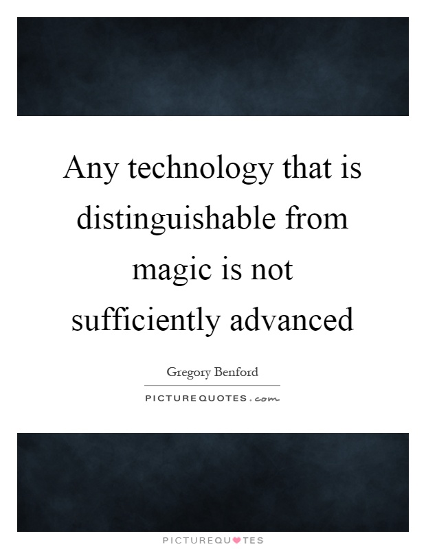 Any technology that is distinguishable from magic is not sufficiently advanced Picture Quote #1