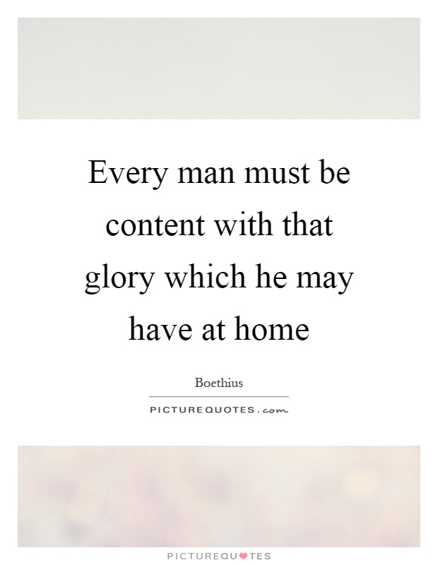 Every Man Must Be Content With That Glory Which He May