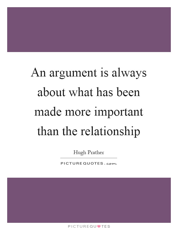 An argument is always about what has been made more important than the relationship Picture Quote #1