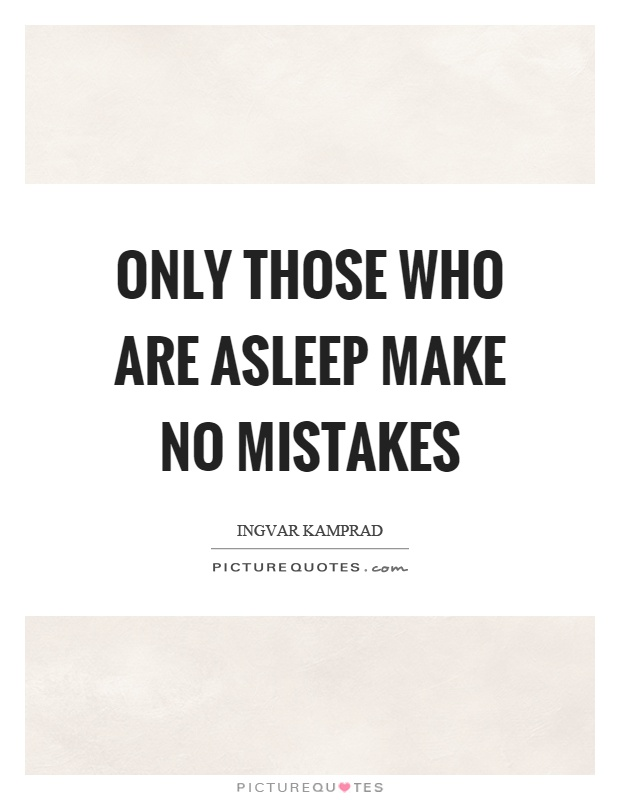 Only those who are asleep make no mistakes Picture Quote #1