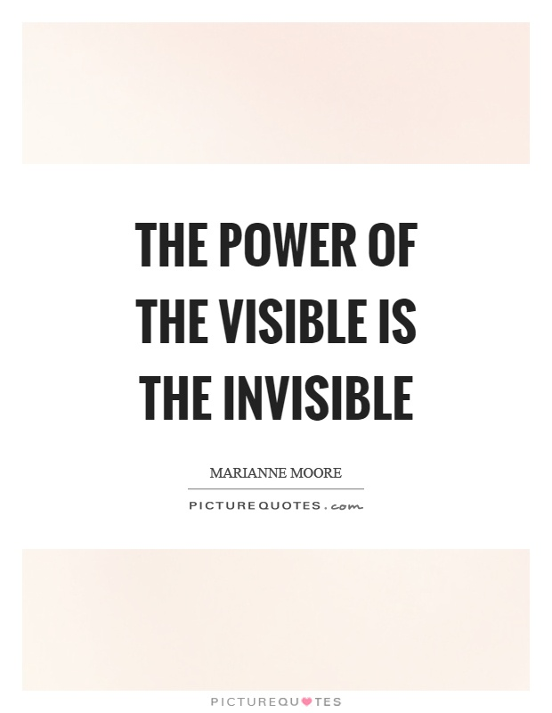 The power of the visible is the invisible Picture Quote #1