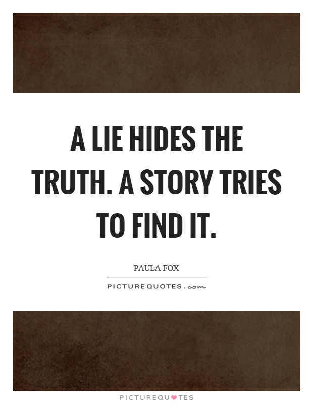 A lie hides the truth. A story tries to find it Picture Quote #1