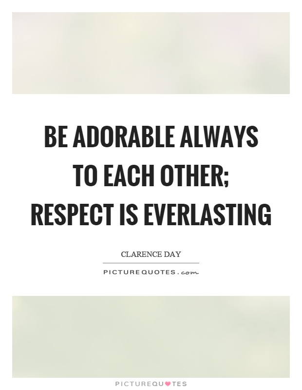 Be adorable always to each other; respect is everlasting Picture Quote #1