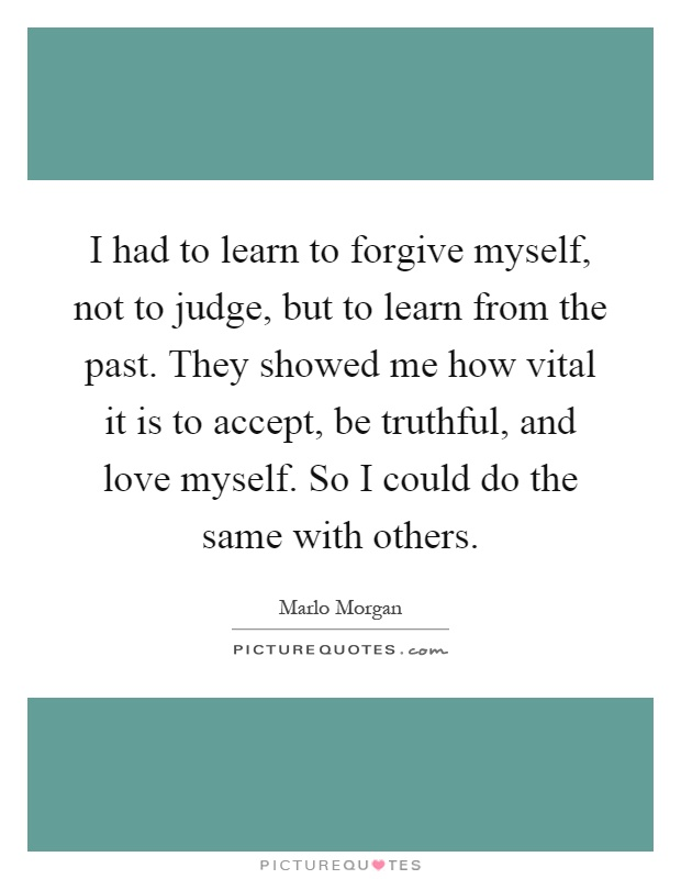 how i learned to be myself When you see people making the same mistakes, it's because they haven't  learned anything from their experiences i want to improve myself every chance i  get,.