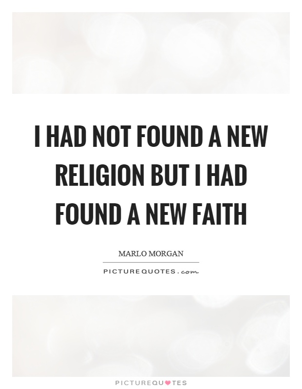 I had not found a new religion but I had found a new faith Picture Quote #1