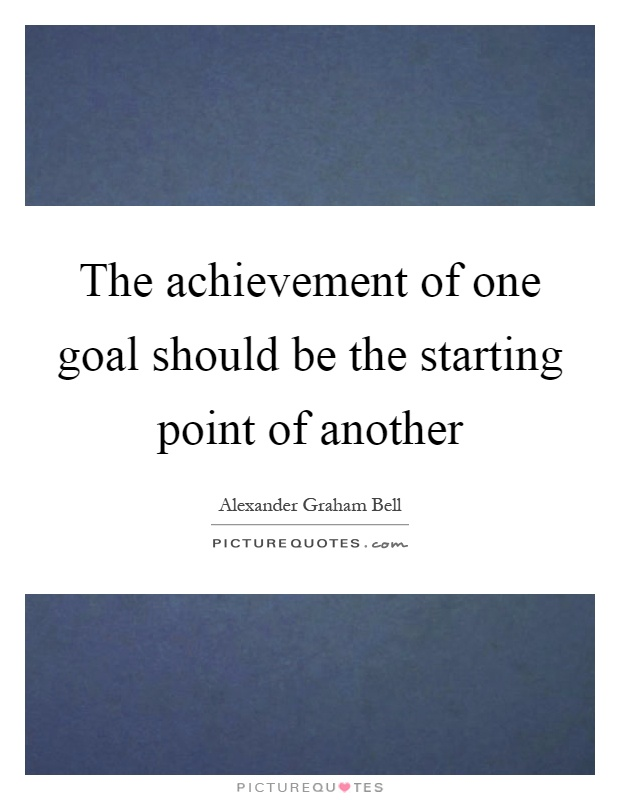 The achievement of one goal should be the starting point of another Picture Quote #1